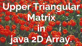 JAVA PROGRAM  TO  DISPLAY UPPER TRIANGULAR MATRIX