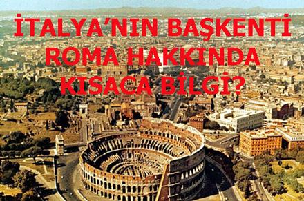 İTALYA'NIN BAŞKENTİ ROMA HAKKINDA KISACA BİLGİ?