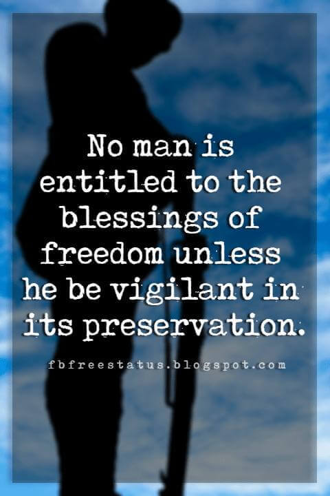 inspirational memorial day quotes sayings, No man is entitled to the blessings of freedom unless he be vigilant in its preservation.