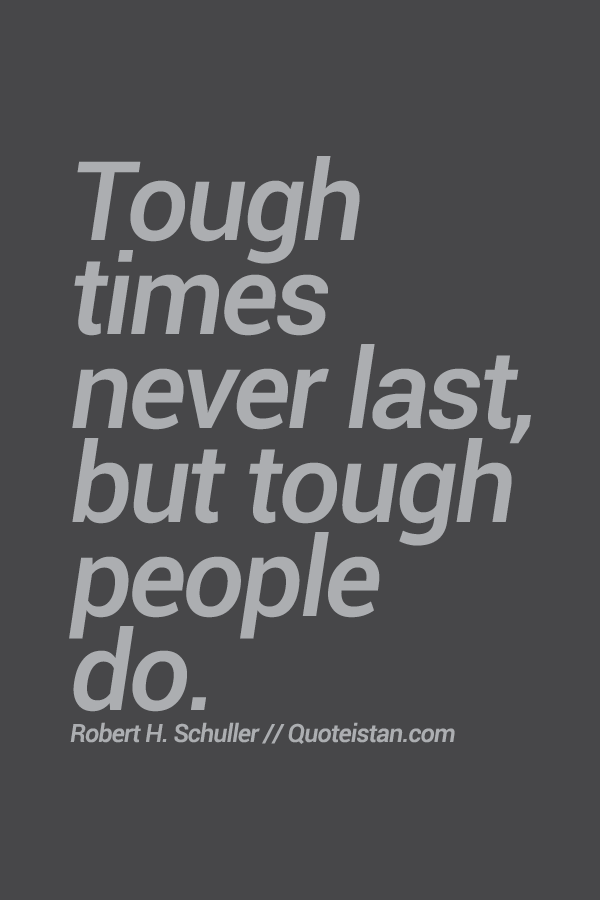tough times never last but tough people do Your email address is safe with us we promise to never share or sell it does that sound like you after your divorce, the death of a loved one or another trying time, did your eating get out of control for weeks, months or even years.