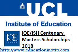 IOE/ISH Centenary Masters Scholarships 2018, Description of Scholarship, Eligibility Criteria, Method of applying, Official Scholarship Website, Application Deadline,