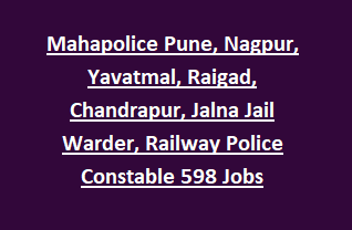 Mahapolice Pune, Nagpur, Yavatmal, Raigad, Chandrapur, Jalna Jail Warder, Railway Police Constable 598 Jobs Recruitment
