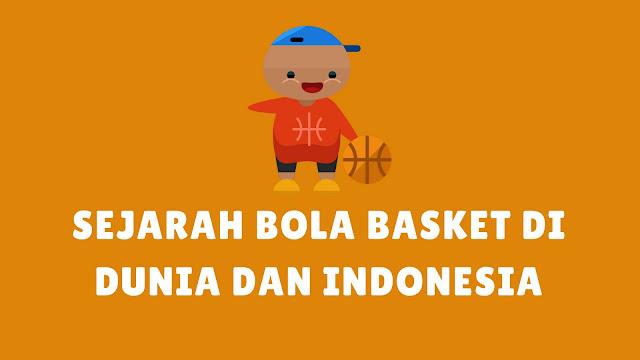 Sejarah Singkat Permainan Bola Basket di Indonesia dan Dunia