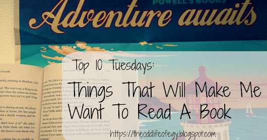 Top 10 Tuesday:Things That Will Make Me Want To Read A Book (I know ya'll were dying to know)