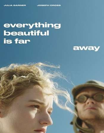 Poster Of Hollywood Film Watch Online Everything Beautiful Is Far Away 2017 Full Movie Download Free Watch Online 300MB