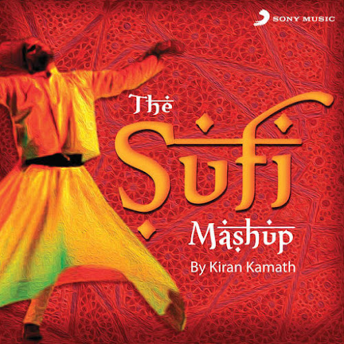 The Sufi Mashup - DJ Kiran Kamath (2015)