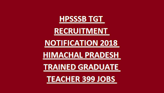 HPSSSB TGT RECRUITMENT NOTIFICATION 2018 HIMACHAL PRADESH TRAINED GRADUATE TEACHER 399 JOBS APPLY ONLINE