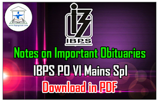 Notes on Important Obituaries (June to Sep) IBPS PO VI Mains Spl – Download in PDF
