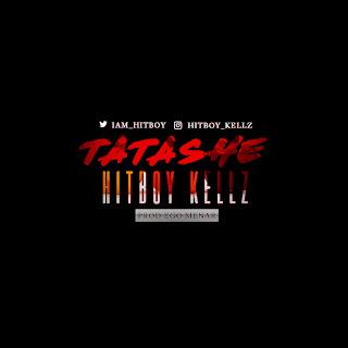 MUSIC: Hitboy Kellz – Tatashe + Demor