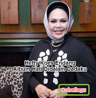 Koleksi Lagu Hetty Koes Endang Mp3 Hati Didalam Dadaku Full Album Rar,Hetty Koes Endang, Lagu Lawas, Tembang Kenangan,