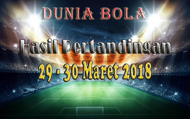 Hasil Pertandingan Sepak Bola Tanggal 29 - 30 Maret 2018
