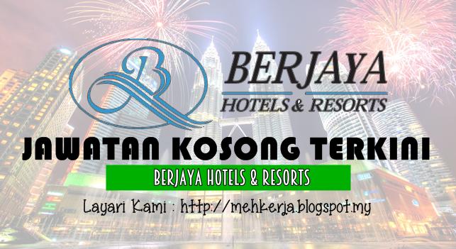 Jawatan Kosong Terkini 2016 di Berjaya Hotels & Resorts