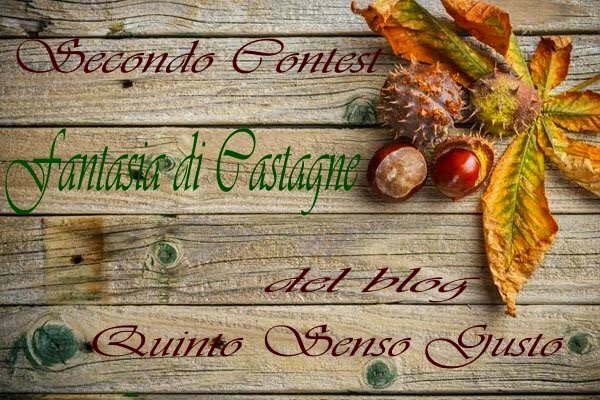 http://quintosensogusto.blogspot.it/2014/10/secondo-contest-fantasia-di-castagne.html