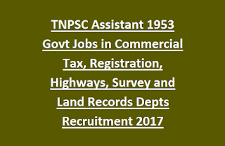 Tamil Nadu TNPSC Assistant 1953 Govt Jobs in Commercial Tax, Registration, Highways, Survey and Land Records Depts Recruitment 2017