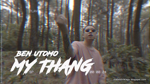 Arti Lirik Ben Utomo - My Thang