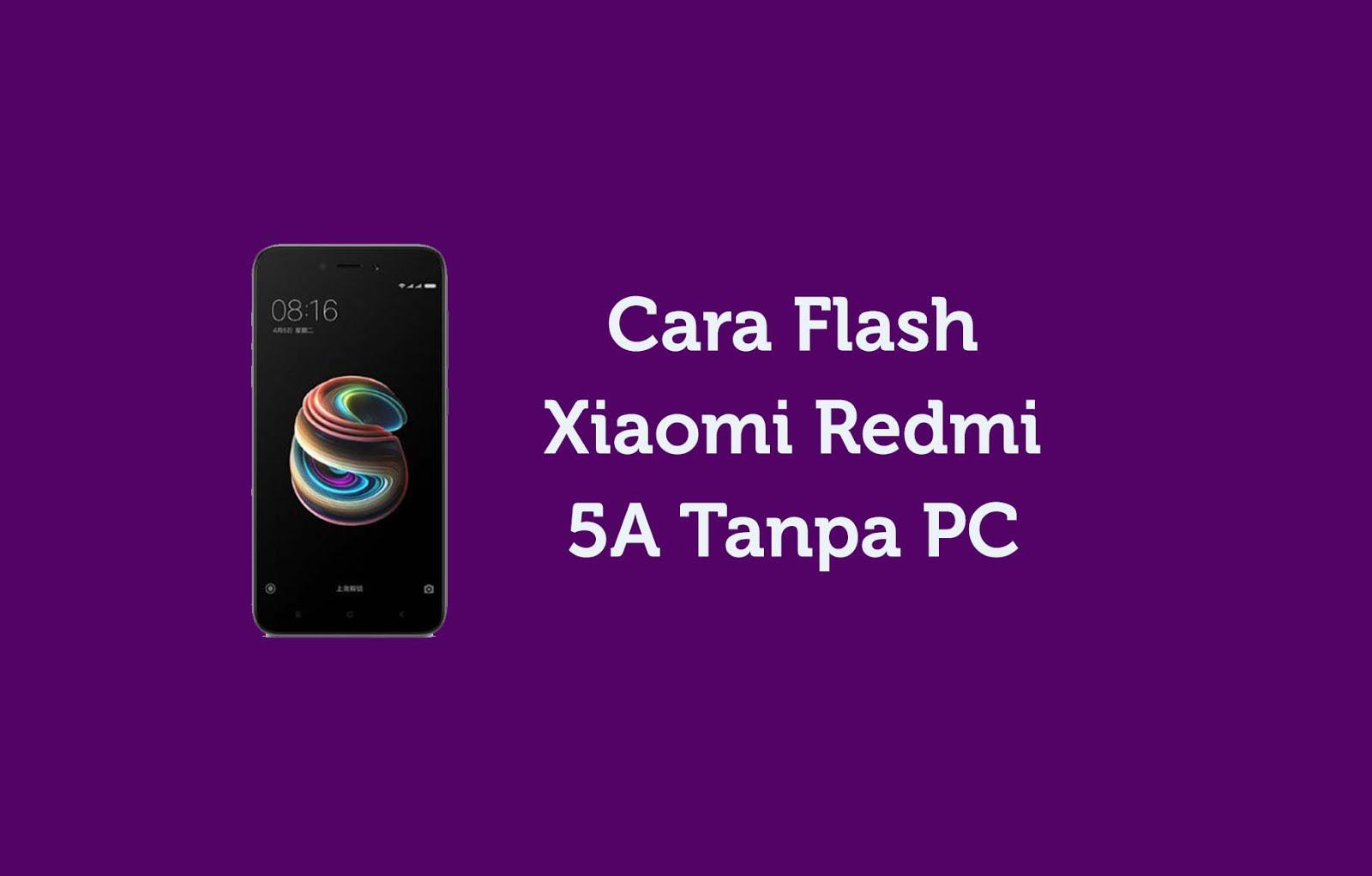 Cara Flash Xiaomi Redmi 5A Tanpa PC
