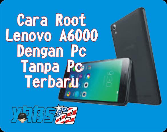 Cara Root Lenovo A6000 Dengan Pc dan Tanpa Pc Terbaru