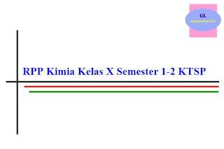 RPP mata pelajaran kimia untuk kelas X meliputi semester 1 dan 2 dengan format ktsp (rpp berkarakter)