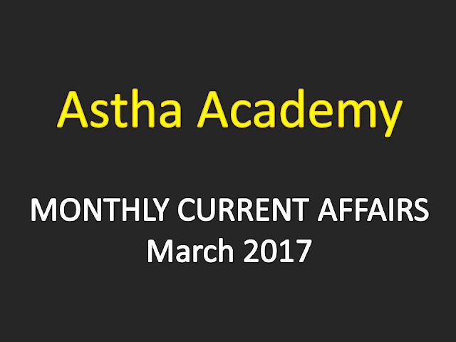 Astha Current Affairs Monthly - March 2017