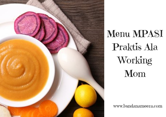 Menu Mpasi Praktis Buat Working Mom Bunda Nameera S Blog Lifestyle Blogger