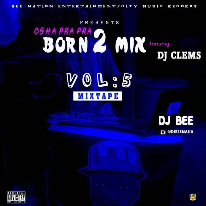 Osha PraPra Born2Mix Volume5 Mixtape Dj BEE vs Dj CLEMZ