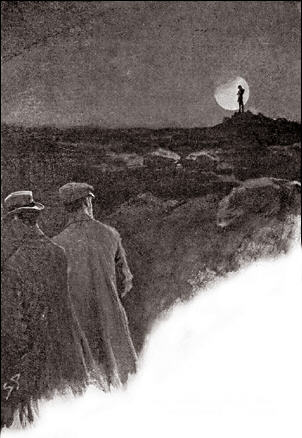 The moon was low upon the right, and the jagged pinnacle of a granite tor stood up against the lower curve of its silver disc. There, outlined as black as an ebony statue on that shining back-ground, I saw the figure of a man upon the tor.