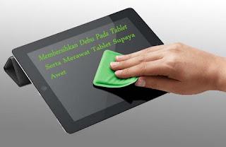 Cara Ampuh Merawat Tablet Supaya Awet