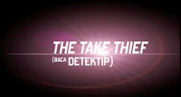 """THE TAKE THIEF"" baca Detektif"