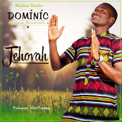 Music: Jehovah – Dominic