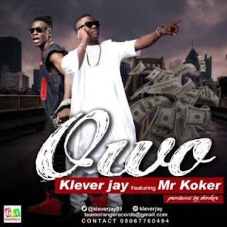 [Music] Klever jay - Owo ft Koker