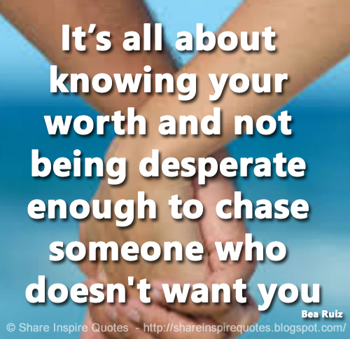 Its All About Knowing Your Worth And Not Being Desperate Enough To