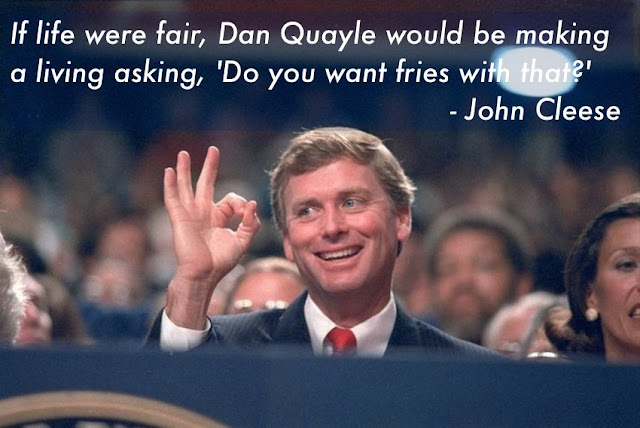Dan Quayle OK sign If life were fair, Dan Quayle would be making a living asking, 'Do you want fries with that?' - John Cleese