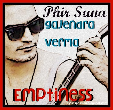 phir suna emptiness gajender verma with lyrics