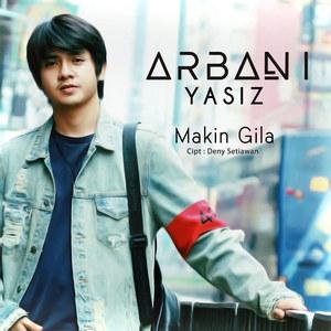 Arbani Yasiz - Makin Gila