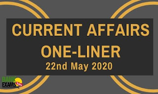 Current Affairs One-LIner: 22nd May 2020