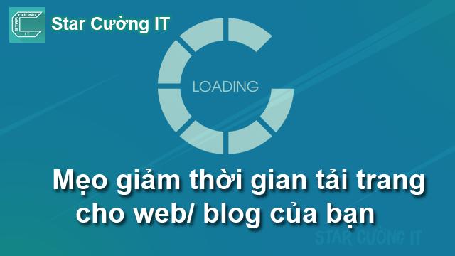 Mẹo giảm thời gian tải trang cho web/ blog của bạn