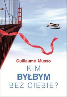 """""""Kim byłbym bez Ciebie"""" Guillaume Musso"""