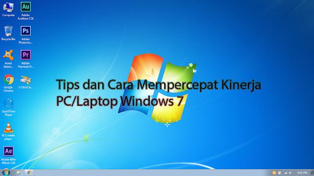 Tips dan Cara Mempercepat Kinerja PC atau Laptop di Windows 7