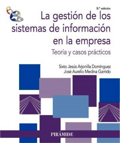 La gestión de los sistemas de información en la empresa: Teoría y casos prácticos, 3ra Edición – Sixto Jesús Arjonilla Domínguez