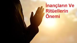 İnançların Ve Ritüellerin Önemi