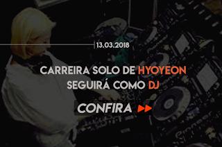 CARREIRA SOLO DE HYOYEON SEGUIRÁ COMO DJ