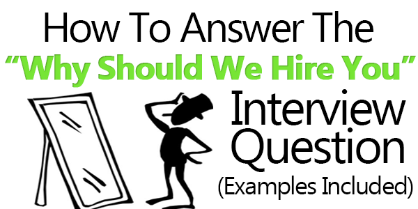 how best to answer why should we hire you in a job interview