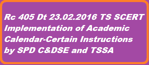 Rc 405 Dt 23.02.2016 SCERT, Telangana, Hyderabad – Academic Calendar and implementation of curriculum and conduct annual examinations – Certain issues and clarifications – Order issued detailed instructions have been issued on the implementation of Academic Calendar for the academic year 2015-16. http://www.tsteachers.in/2016/02/ts-rc-405-implementations-of-academic-calendar-instruction-by-spd-tssa-telangana.html