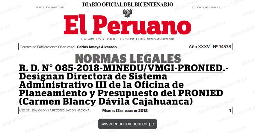 R. D. N° 085-2018-MINEDU/VMGI-PRONIED - Designan Directora de Sistema Administrativo III de la Oficina de Planeamiento y Presupuesto del PRONIED (Carmen Blancy Dávila Cajahuanca) www.minedu.gob.pe