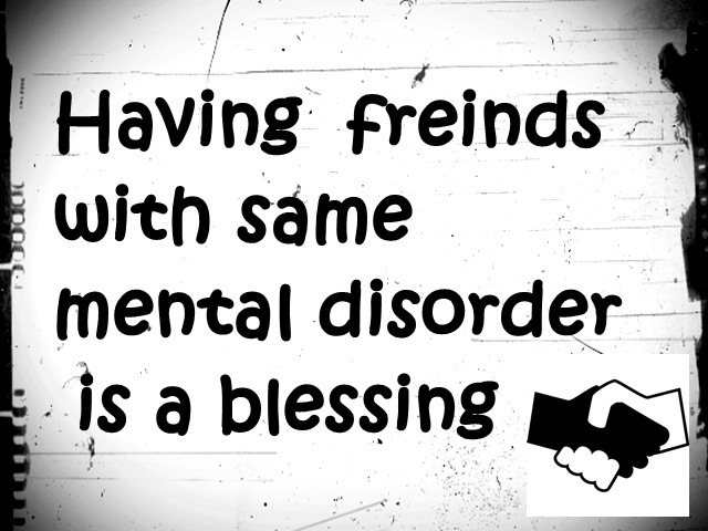 Having A Friend With Same Mental Disorder Is A Blessing Image Quotes