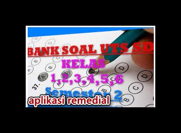 Aplikasi Remedial dan Soal Soal UTS kelas 1,2,3,4,5 dan 6
