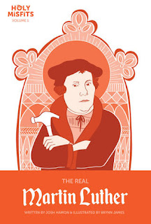 The Real Martin Luther (Holy Misfits Volume 1) by Josh Hamon