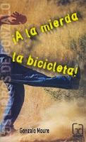 http://narayani-eraseunavez.blogspot.com/2015/03/a-la-mierda-la-bicicleta-gonzalo-moure.html