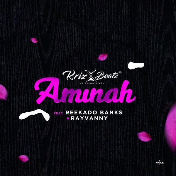 Krizbeatz Ft. Rayvanny x Reekado Banks - Aminah