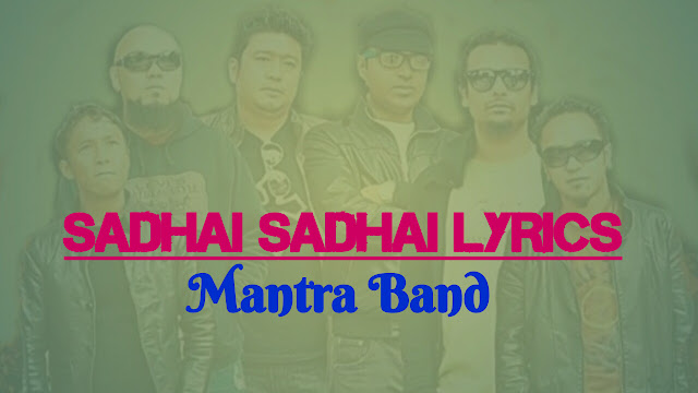 Sadhai Sadhai Lyrics - Mantra Band. Here is the lyrics of sadhai sadhai by most popular band Mantra Band. Sadhai sadhai aai rahanchha, Timro yaad haru, Yo maan eklai gun gunauchha, Atit ka ti dhun haru, Kati tadpi parkhi rahe, Farki timi aayenau, Bedana ma geet kore. sadhai sadhai lyrics, sadhai sadhai lyrics with chords, sadhai sadhai lyrics english translation, nepali song sadhai sadhai lyrics and chords, sadhai sadhai lyrics in english, sadhai sadhai mp3 download, ekantama lyrics, sadhai sadhai lead, sadhai sadhai karaoke, mantra band, mantra nepali band, mantra band Darjeeling, sadhai sadhai guitar chords, sadhai sadhai chords, sadhai sadhai guitar lesson, sadhai sadhai free mp3 download, mantra band songs, mantra band sadhai sadhai lyrics, mantra band sadhai sadhai, mantra band songs collection, mantra band sanskriti,